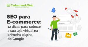 SEO para E-commerce: 12 dicas para colocar a sua loja virtual na primeira página do Google